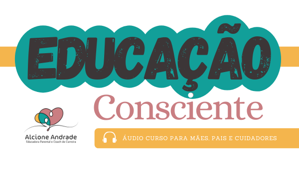 Educação Consciente – para pais, mães e cuidadores